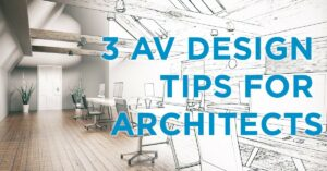 3 AV Tips for Architects